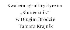 Kwatera agroturystyczna Słonecznik w Długim Brodzie, Tamara Krajnik