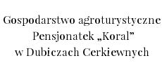 Gospodarstwo agroturystyczne , Pensjonatek Koral w Dubiczach Cerkiewnych , Bożena i Stefan Kiryluk