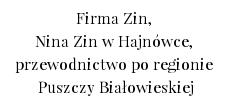 Firma Zin, Nina Zin w Hajnówce, przewodnictwo po regionie Puszczy Białowieskiej.